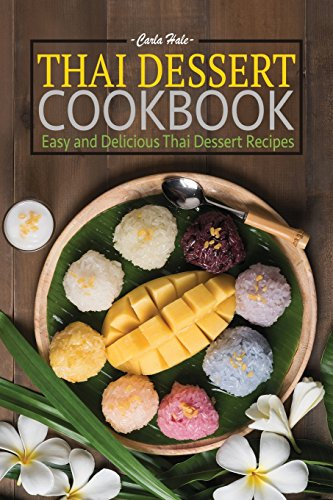 Thai Dessert Cookbook: Easy and Delicious Thai Dessert Recipes