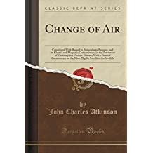 Change of Air: Considered With Regard to Atmospheric Pressure, and Its Electric and Magnetic Concomitants, in the Treatment of Consumption Chronic ... Localities for Invalids (Classic Reprint)