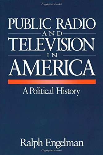 Public Radio and Television in America: A Political History