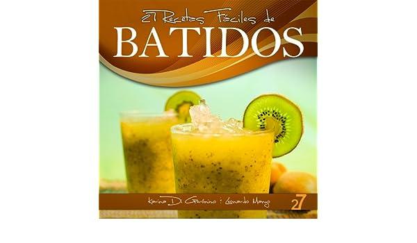 Amazon.com: 27 Recetas Fáciles de Batidos (Recetas Fáciles: Zumos y Batidos) (Spanish Edition) eBook: Karina Di Geronimo, Leonardo Manzo, ...