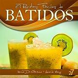 27 Recetas Fáciles de Batidos (Recetas Fáciles: Zumos y Batidos) (Spanish Edition)