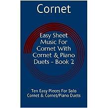 Easy Sheet Music For Cornet With Cornet & Piano Duets - Book 2: Ten Easy Pieces For Solo Cornet & Cornet/Piano Duets