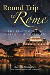 Round Trip to Rome: The Travelogue of a Returning Catholic Paperback