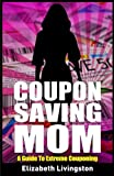 img - for Coupon Saving Mom: A Guide To Extreme Couponing book / textbook / text book