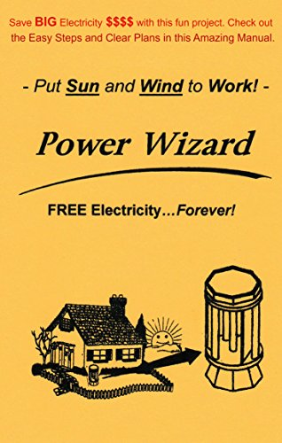 The Power Wizard: FREE Electricity..Forever! - Let Sun and Wind do the Work! by [Weigle, Gordon]