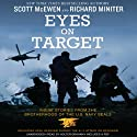 Eyes on Target: Inside Stories from the Brotherhood of the U.S. Navy SEALs Audiobook by Richard Miniter, Scott McEwen Narrated by Holter Graham