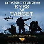 Eyes on Target: Inside Stories from the Brotherhood of the U.S. Navy SEALs | Scott McEwen,Richard Miniter
