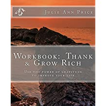 Workbook:  Thank & Grow Rich: Use the power of gratitude to improve your life