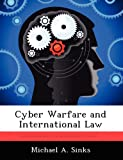 Cyber Warfare and International Law, Michael A. Sinks, 1249834333