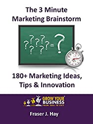 180+ Marketing tips, innovation and ideas : 3 Minute Marketing Brainstorm: