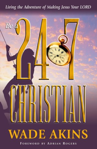Read Online Be a 24/7 Christian: Living the Adventure of Making Jesus Your Lord ebook