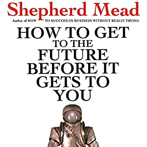 How to Get to the Future Before It Gets to You Audiobook