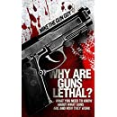 Why Are Guns Lethal?: What You Need to Know About What Guns Are and How They Work