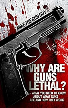 Why Are Guns Lethal?: What You Need to Know About What Guns Are and How They Work by [ Weisser, Michael]