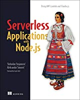 Serverless Applications with Node.js: Using AWS Lambda and Claudia.js Front Cover