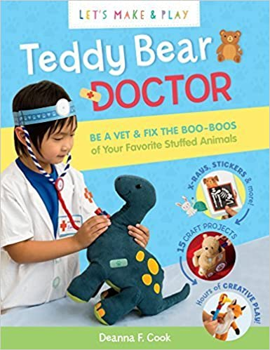 Teddy Bear Doctor: A Let's Make & Play Book: Be a Vet & Fix the Boo-Boos of Your Favorite Stuffed Animals by Deanna F. Cook (2015-07-28)