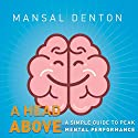 A Head Above: A Simple Guide to Peak Mental Performance Audiobook by Mansal Denton Narrated by Mansal Denton