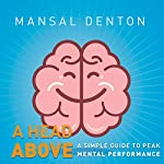 A Head Above: A Simple Guide to Peak Mental Performance | Mansal Denton
