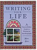 img - for Writing Your Life: An Easy-to-Follow Guide to Writing an Autobiography by Mary Borg (1995-08-01) book / textbook / text book