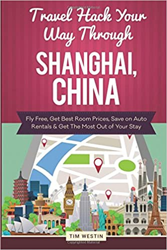 Travel Hack Your Way Through Shanghai, China: Fly Free, Get Best Room Prices, Save on Auto Rentals & Get The Most Out of Your Stay
