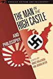 img - for The Man in the High Castle and Philosophy: Subversive Reports from Another Reality (Popular Culture and Philosophy) book / textbook / text book