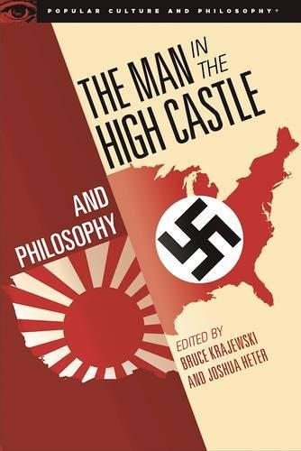 The Man in the High Castle and Philosophy: Subversive Reports from Another Reality (Popular Culture and Philosophy) Paperback – July 10, 2017 Bruce Krajewski Joshua Heter Open Court 0812699637