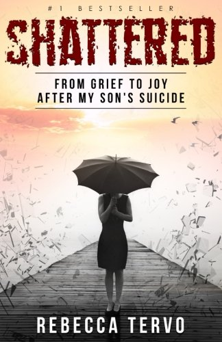 Shattered: From Grief to Joy After My Son's Suicide PDF