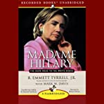 Madame Hillary: The Dark Road to the White House | R. Emmett Tyrrell,Mark W. Davis