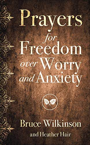 Prayers for Freedom over Worry and Anxiety (Freedom Prayers)