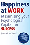 Happiness at Work - Maximizing PsychologicalCapital for Success