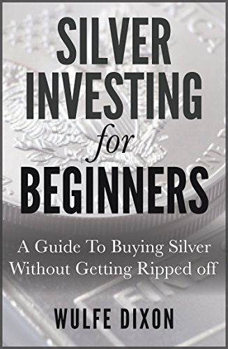 Silver Investing For Beginners: A Guide To Buying Silver Without Getting Ripped Off (Best Gold Bars For Investment)