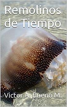 Remolinos de Tiempo (Spanish Edition) by [Bueno M., Victor A.]