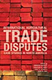 img - for International Agricultural Trade Disputes: Case Studies in North America book / textbook / text book