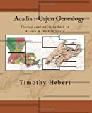 Acadian-Cajun Genealogy, Timothy Hebert, 1450566340