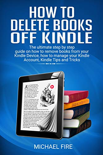 How to delete books off Kindle: The ultimate step by step guide on how to remove books from your Kindle Device, how to manage your Kindle Account, Kindle Tips and Tricks (Delete Book Off Kindle)