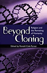 Beyond Cloning: Religion and the Remaking of Humanity (2001-02-01)