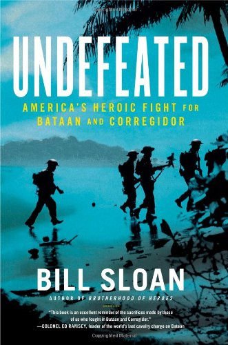 Undefeated: America's Heroic Fight for Bataan and Corregidor, Sloan, Bill
