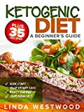 Ketogenic Diet: A Beginner's Guide PLUS 35 Recipes to Kick Start Your Weight Loss, Boost Energy, and Slim Down FAST!