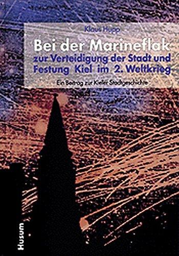 Bei der Marineflak zur Verteidigung der Stadt und Festung Kiel im 2. Weltkrieg: Ein Beitrag zur Kieler Stadtgeschichte
