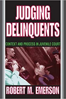 Book Judging Delinquents: Context and Process in Juvenile Court by Robert M. Emerson (2007-11-30)
