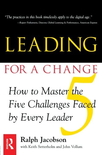 Leading for a Change: How to Master the 5 Challenges Faced by Every Leader