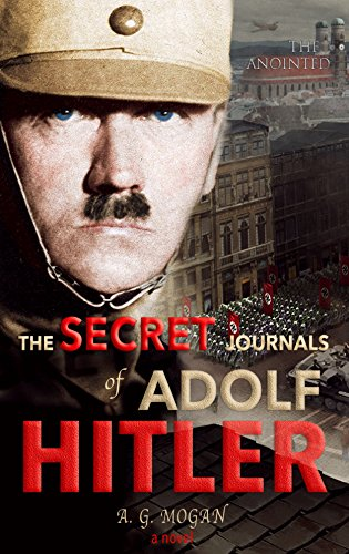 THE SECRET JOURNALS OF ADOLF HITLER: The Anointed (Volume 1) by [Mogan, A. G.]
