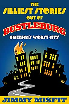 The Silliest Stories Out of Bustleburg by [Misfit, Jimmy]