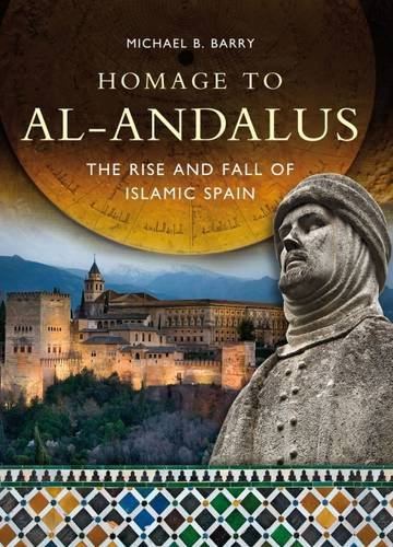 Homage to Al-Andalus: The Rise and Fall of Islamic Spain