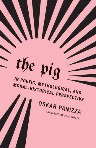 Read Online The Pig: In Poetic, Mythological, and Moral-Historical Perspective pdf