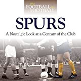 Tottenham Hotspur: A Nostalgic Look at a Century of the Club (When Football Was Football)