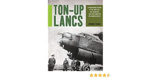 Amazon ton up lancs a photographic record of the thirty five amazon ton up lancs a photographic record of the thirty five raf lancasters that each completed one hundred sorties 9781909808263 norman franks fandeluxe Choice Image