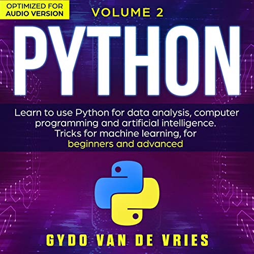 Python Volume 2: Learn to Use Python for Data Analysis, Computer Programming and Artificial Intelligence. Tricks for Machine Learning, for Beginners and Advanced