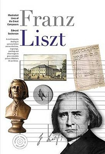 Illustrated Lives Of The Great Composers: Franz Liszt - Great Romantic Composers