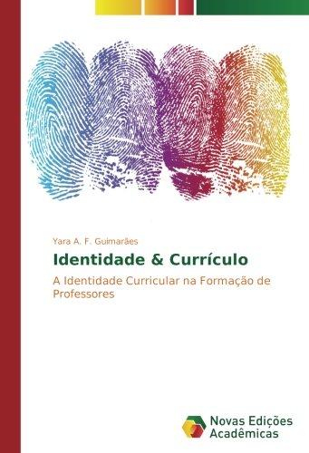 Identidade & Currículo: A Identidade Curricular na Formação de Professores (Portuguese Edition) pdf epub